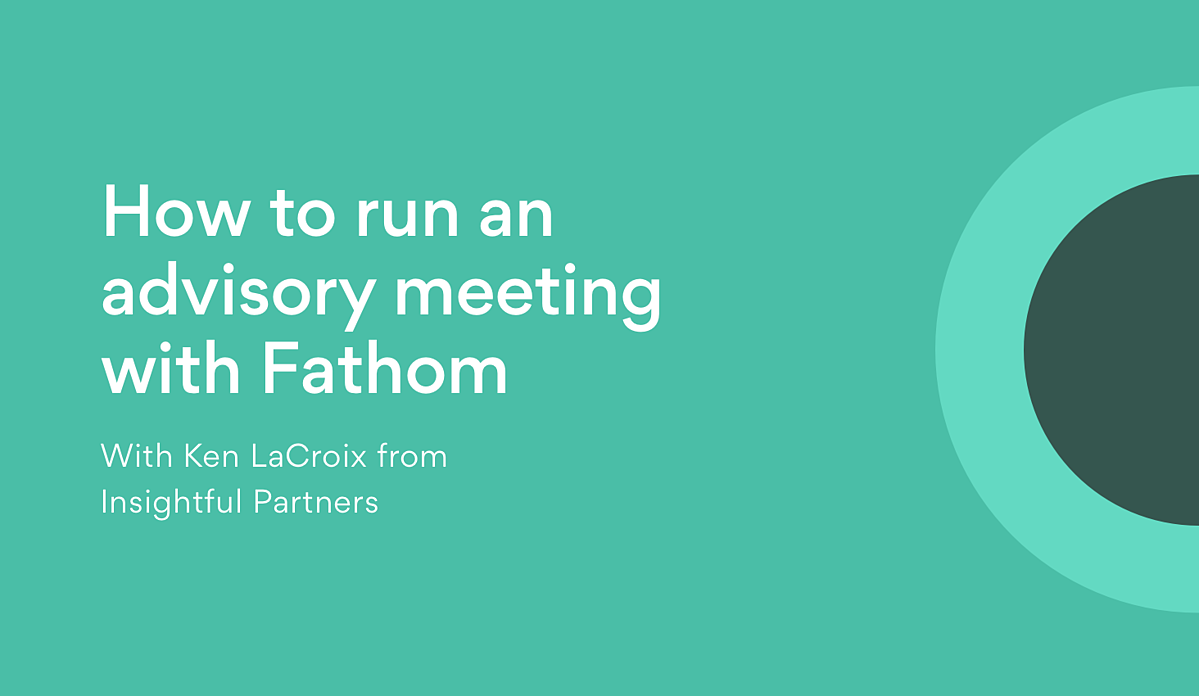 How to run an advisory meeting with Fathom@2x